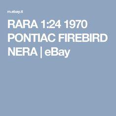 RARA 1:24  1970 PONTIAC FIREBIRD NERA  | eBay