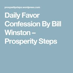 Daily Favor Confession By Bill Winston – Prosperity Steps