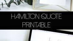 Free Printable Hamilton Quote (and Desktop Wallpaper)