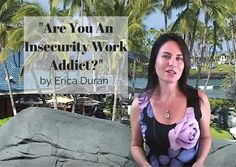 """Are You An Insecurity Work Addict?"" by Erica Duran"