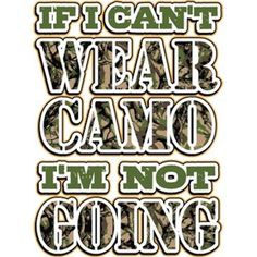 If I Can't Wear Camo I'm Not Going by Mychristianshirts on Etsy