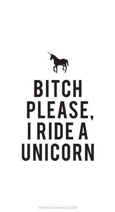 lol, I ride a unicorn