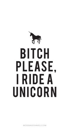 lol, I ride a unicorn