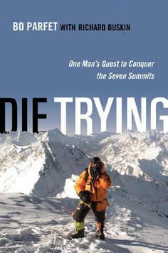 Die Trying: One Man's Quest to Conquer the Seven Summits by Bo Parfet. In early a young Wall Street investment banker named Bo Parfet set out to accomplish something very few had done before--climbing the highest mountain on every continent. Leadership Lessons, The Seven, Love Book, Book Lists, Continents, Travel Guides, Bestselling Author, Good Books, Audiobooks