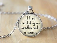 If I Had a World Of My Own, Everything Would be Nonsense - Quote Necklace - Alice in Wonderland, $9.00