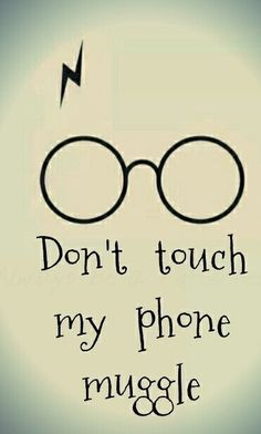 Don't touch my phone MUGGLE!!