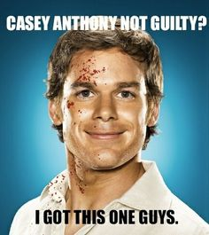 I know Casey Anthony is old news. But this is just too funny. Gotta love Dexter!