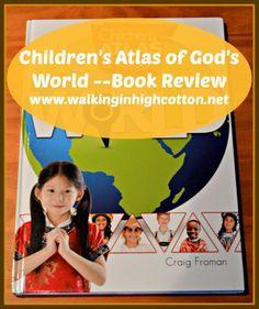 Children's Atlas of God's World -- Book Review @ Walking in High Cotton {www.walkinginhighcotton.net}