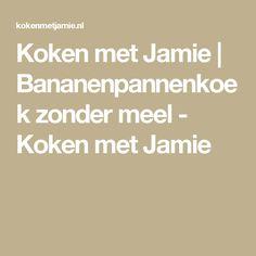 Koken met Jamie | Bananenpannenkoek zonder meel - Koken met Jamie