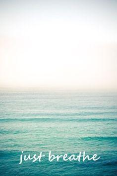 Just Breathe..