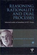 Reasoning, rationality and dual processes : selected works of Jonathan St. B.T. Evans