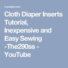 Cloth Diaper Inserts Tutorial, Inexpensive and Easy Sewing -The290ss - YouTube