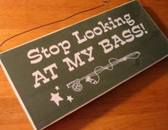 Stop Looking at My Bass Fisherman Rod Pole Lodge Green Fishing Cabin Sign Decor | eBay
