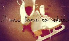 Born to Skate. <3