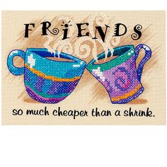 <div>Why pay a shrink when you can sip coffee and share secrets with your best friend. Although ...