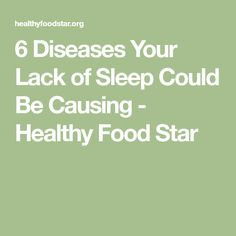 6 Diseases Your Lack of Sleep Could Be Causing - Healthy Food Star
