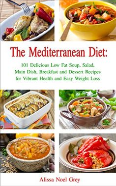 Mediterranean Diet Plan The Mediterranean Diet: 101 Delicious Low Fat Soup, Salad, Main Dish, Breakfast and Dessert Recipes for Better Health and Natural Weight Loss (Healthy Weight Loss Diets Book by Alissa Noel Grey - Low Fat Soups, Easy Mediterranean Diet Recipes, Mediterranean Breakfast, Mediterranean Food, Diet Plans To Lose Weight Fast, Low Fat Diets, Diet Meal Plans, Wine Recipes, Dessert Recipes