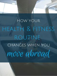 How your health & fitness routine changes when you move abroad