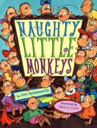 Naughty Little Monkeys, written by Jim Aylesworth, illustrated by HenryCole.net