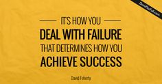 Success Quote: It's how you deal with failure that determines how you achieve success.