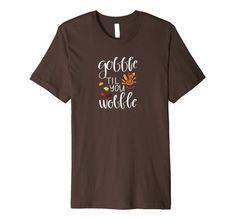 Gobble Til You Wobble Funny Thanksgiving Day T-Shirt