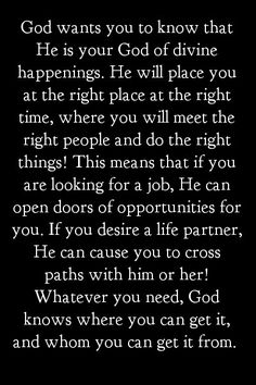 Having faith no matter what! He will place you where you need to be and shall bring the people you need when his timing includes those plans to take place Faith Quotes, Bible Quotes, Prayer Quotes, Quotable Quotes, Adonai Elohim, Be My Hero, Gods Promises, Quotes About God, Spiritual Inspiration