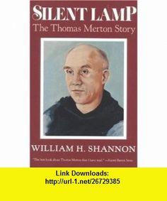 Silent Lamp The Thomas Merton Story (9780824512811) William H. Shannon , ISBN-10: 0824512812  , ISBN-13: 978-0824512811 ,  , tutorials , pdf , ebook , torrent , downloads , rapidshare , filesonic , hotfile , megaupload , fileserve