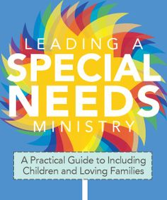 Leading a Special Needs Ministry: A Practical Guide to Including Children and Loving Families | The Inclusive Church