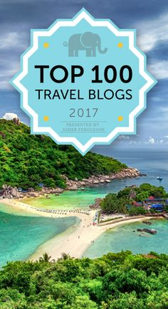 Top 100 Travel Blogs for Serious Wanderlust in 2017! via @asherfergusson! Such an honor to be on this list!!