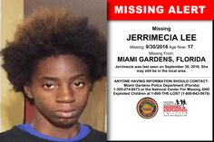 JERRIMECIA LEE, Age Now: 17, Missing: 09/30/2016. Missing From MIAMI GARDENS, FL. ANYONE HAVING INFORMATION SHOULD CONTACT: Miami Gardens Police Department (Florida) 1-305-474-6473.
