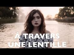 À TRAVERS UNE LENTILLE - YouTube