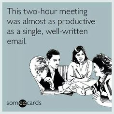 I do not miss the days of working in an office dealing with pointless meetings!!!