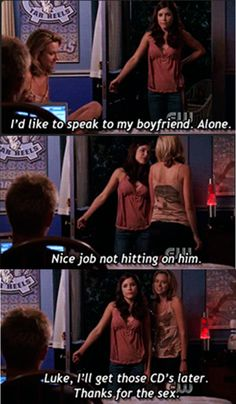 Luke, I´ll get those CD´s later. Thanks for the sex. ONE TREE HILL