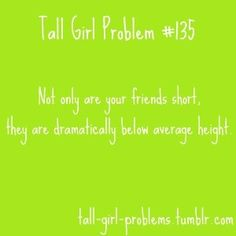 Tall Girl Problems-- haha but i still love them! Tall People Problems, Tall Girl Problems, I Still Love You, Love Ya, Short People, Say That Again, Funny Relatable Quotes, Struggle Is Real, Haha