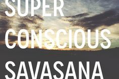 Script for a Superconscious Guided Savasana ~ Meditation with Alison