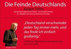Feinde Deutschlands! Deutschland verschwindet jeden Tag immer mehr, und das finde ich einfach großartig. — Jürgen Trittin