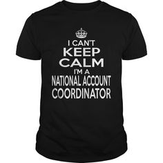 I Can't Keep Calm, I Am A National Account Coordinator T-Shirt, Hoodie National Account Coordinator
