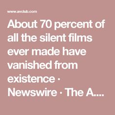 About 70 percent of all the silent films ever made have vanished from existence        · Newswire       · The A.V. Club