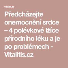 Předcházejte onemocnění srdce – 4 polévkové lžíce přírodního léku a je po problémech - Vitalitis.cz