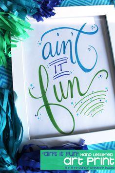 ART PRINT- Ain't It Fun @eyecandycreate #aintitfun #handlettering
