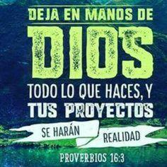Deja en manos de Dios todo lo que haces, y tus proyectos se harán realidad. Prov 16.3