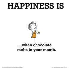 Happiness is, when chocolate melts in your mouth. Chocolate Slogans, Chocolate Humor, Chocolate Quotes, Chocolate Lovers, Cute Happy Quotes, Funny Quotes, Life Quotes, I Am Happy, Make Me Happy