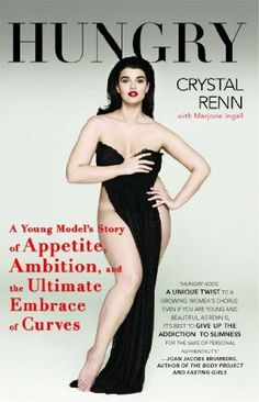 Hungry: A Young Model's Story of Appetite, Ambition and the Ultimate Embrace of Curves by Crystal Renn - autobiography; modeling; eating disorders