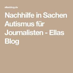 Nachhilfe in Sachen Autismus für Journalisten - Ellas Blog