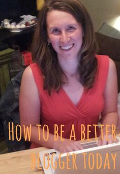 To Be Mrs. Collier: How to be a better blogger, today.