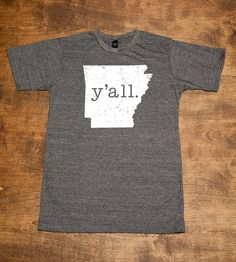 Arkansas Y'all T-Shirts. I gotta get one of these when I go back home!!