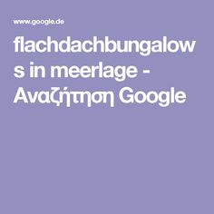 flachdachbungalows in meerlage - Αναζήτηση Google Google