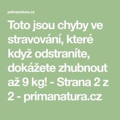 Toto jsou chyby ve stravování, které když odstraníte, dokážete zhubnout až 9 kg! - Strana 2 z 2 - primanatura.cz Weight Loss Tips, Health Fitness, Math Equations, Smoothie, Style, Smoothies, Losing Weight Tips, Health And Wellness, Health And Fitness