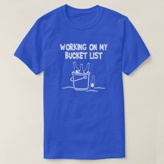 Shop Working on my bucket list - beer and ice T-Shirt created by GoodToGoTees. Personalize it with photos & text or purchase as is! Types Of T Shirts, Cool Shirts, Ice T, Classically Trained, Fishing T Shirts, Personalized T Shirts, Working On Myself, Funny Tshirts, Shirt Style