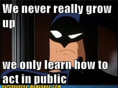 It's funny because it's true: Batman on growing up